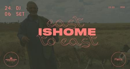 24 июня Fields и Мойчай.ру проведут онлайн-сет Ishome «East to East» - Новость